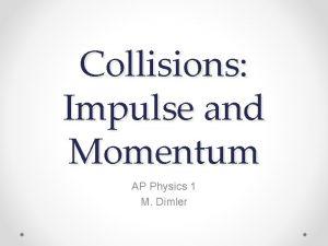 Collisions Impulse and Momentum AP Physics 1 M