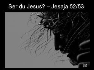 Ser du Jesus Jesaja 5253 Ser du Jesus
