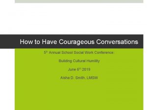 How to Have Courageous Conversations 5 th Annual