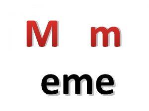 M m eme mam Memo Mim Mi mam