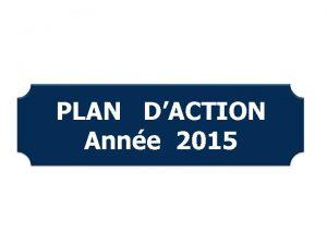 PLAN DACTION Anne 2015 Etat de mise en