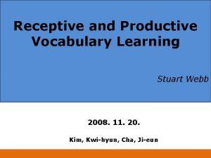Receptive and Productive Vocabulary Learning Stuart Webb 2008