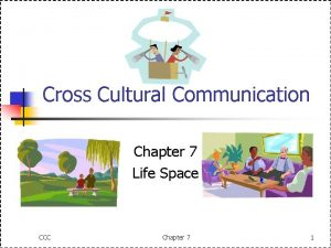 Cross Cultural Communication Chapter 7 Life Space CCC