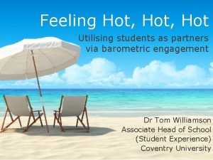 Feeling Hot Hot Utilising students as partners via