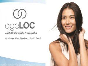 age LOC Corporate Presentation Australia New Zealand South