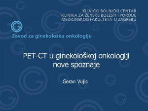 Goran Vuji HPV i reprodukcija PETCT u ginekolokoj