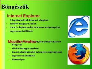 Bngszk Internet Explorer A legelterjedtebb internet bngsz elrhet