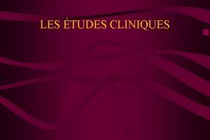 LES TUDES CLINIQUES Lpidmiologie clinique est la discipline