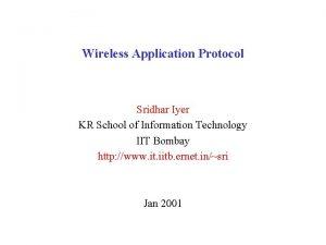 Wireless Application Protocol Sridhar Iyer KR School of