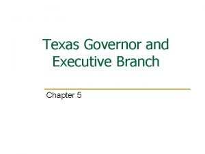 Texas Governor and Executive Branch Chapter 5 The