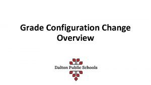 Grade Configuration Change Overview The grade configuration change