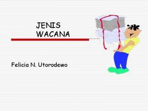 JENIS WACANA Felicia N Utorodewo TUJUAN dan JENIS