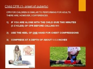 Child CPR 1 onset of puberty CPR FOR