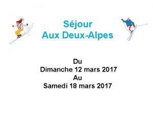 Sjour Aux DeuxAlpes Du Dimanche 12 mars 2017