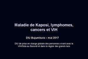 Maladie de Kaposi lymphomes cancers et VIH DIU