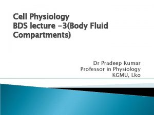 Cell Physiology BDS lecture 3Body Fluid Compartments Dr
