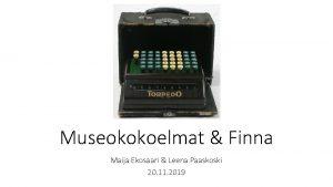 Museokokoelmat Finna Maija Ekosaari Leena Paaskoski 20 11