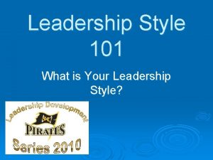 Leadership Style 101 What is Your Leadership Style