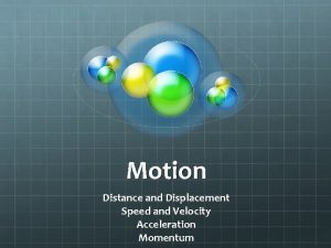Motion Distance and Displacement Speed and Velocity Acceleration