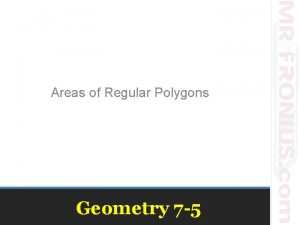 Areas of Regular Polygons Geometry 7 5 Review
