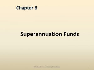 Chapter 6 Superannuation Funds National Core Accounting Publications