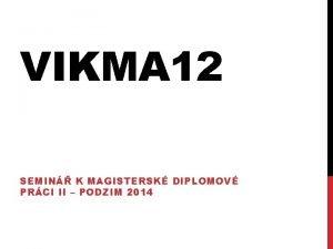 VIKMA 12 SEMIN K MAGISTERSK DIPLOMOV PRCI II