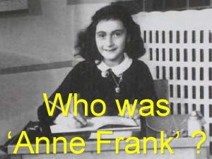 Who was Anne Frank Anne Frank was born