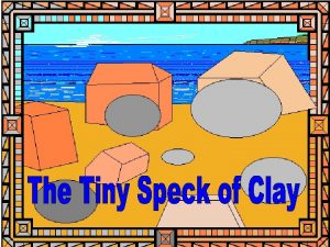 There was a tiny speck of clay There