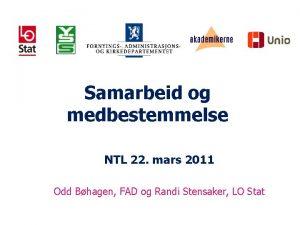 Samarbeid og medbestemmelse NTL 22 mars 2011 Odd