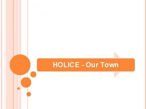 HOLICE Our Town OUR TOWN HOLICE Holice is