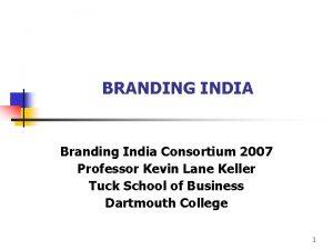BRANDING INDIA Branding India Consortium 2007 Professor Kevin