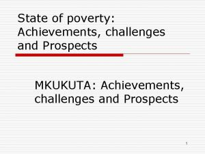 State of poverty Achievements challenges and Prospects MKUKUTA