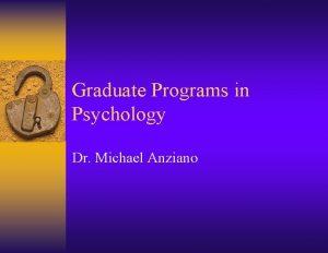 Graduate Programs in Psychology Dr Michael Anziano Graduate