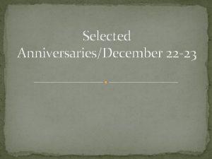 Selected AnniversariesDecember 22 23 The Annieversaries 1808 German