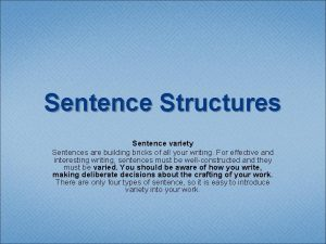 Sentence Structures Sentence variety Sentences are building bricks
