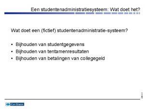 Een studentenadministratiesysteem Wat doet het Wat doet een