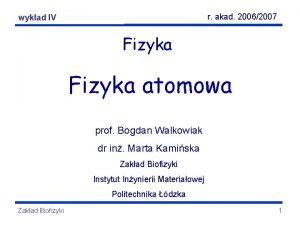r akad 20062007 Fizyka wykadatomowa IV Fizyka atomowa