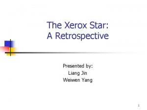 The Xerox Star A Retrospective Presented by Liang