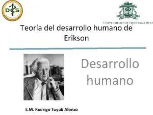 Teora del desarrollo humano de Erikson Desarrollo humano