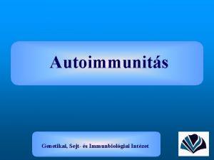 Autoimmunits Genetikai Sejt s Immunbiolgiai Intzet Az autoimmunits