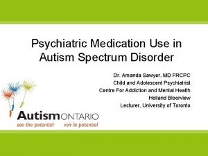Psychiatric Medication Use in Autism Spectrum Disorder Dr