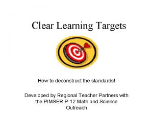 Clear Learning Targets How to deconstruct the standards