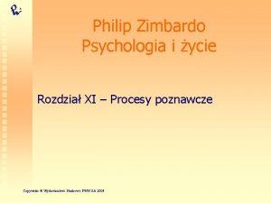 Philip Zimbardo Psychologia i ycie Rozdzia XI Procesy