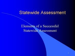 Statewide Assessment Elements of a Successful Statewide Assessment
