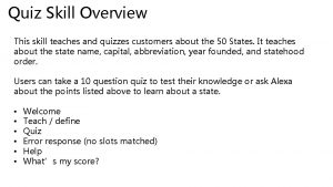 Quiz Skill Overview This skill teaches and quizzes