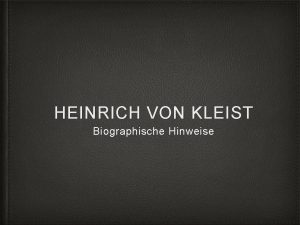 HEINRICH VON KLEIST Biographische Hinweise Heinrich von Kleist