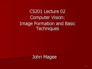 CS 201 Lecture 02 Computer Vision Image Formation