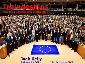 Traineeships European Commission programme Jack Kelly Traineeships Office