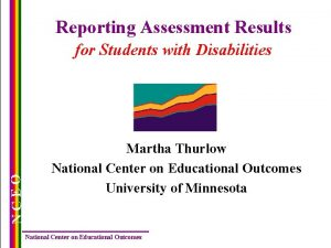 Reporting Assessment Results NCEO for Students with Disabilities