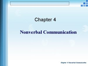 Chapter 4 Nonverbal Communication Nonverbal Communication Consider the